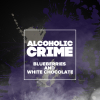 Alcoholic Crime: Blueberries And White Chocolate