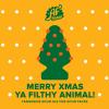 Merry Xmas Ya Filthy Animal!